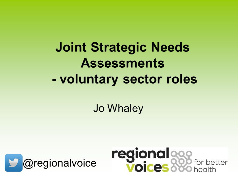 Joint Strategic Needs Assessments - voluntary sector roles @regionalvoice Jo Whaley