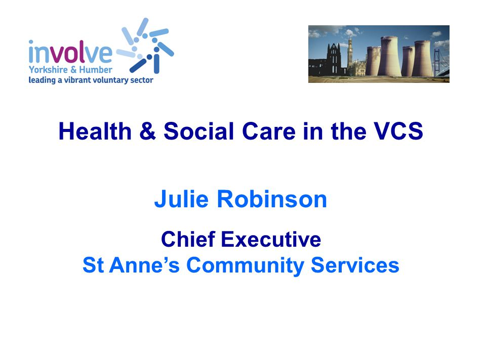 Health & Social Care in the VCS Julie Robinson Chief Executive St Anne's Community Services