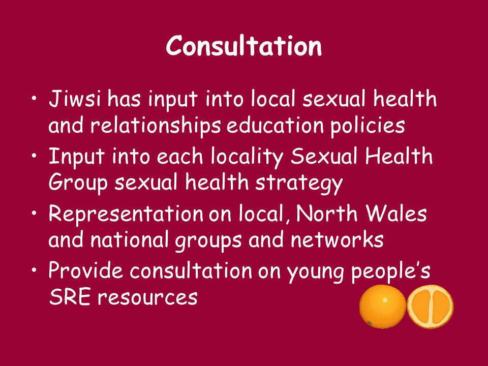 Consultation Jiwsi has input into local sexual health and relationships education policies Input into each locality Sexual Health Group sexual health