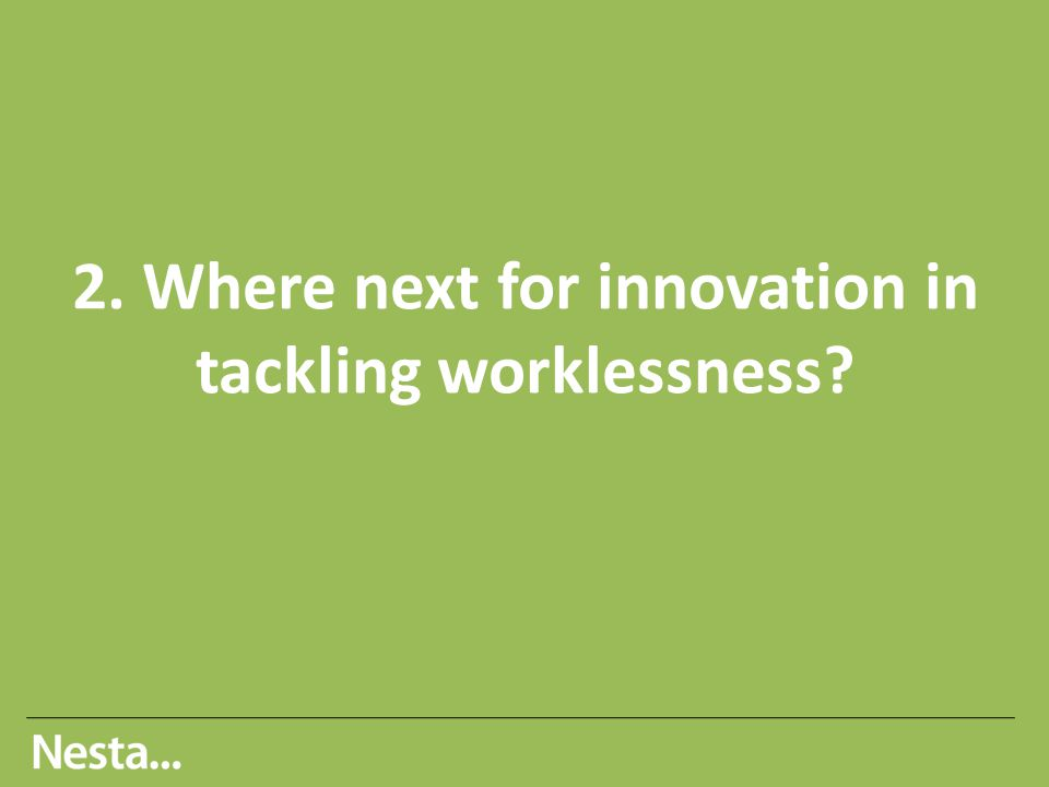 2. Where next for innovation in tackling worklessness