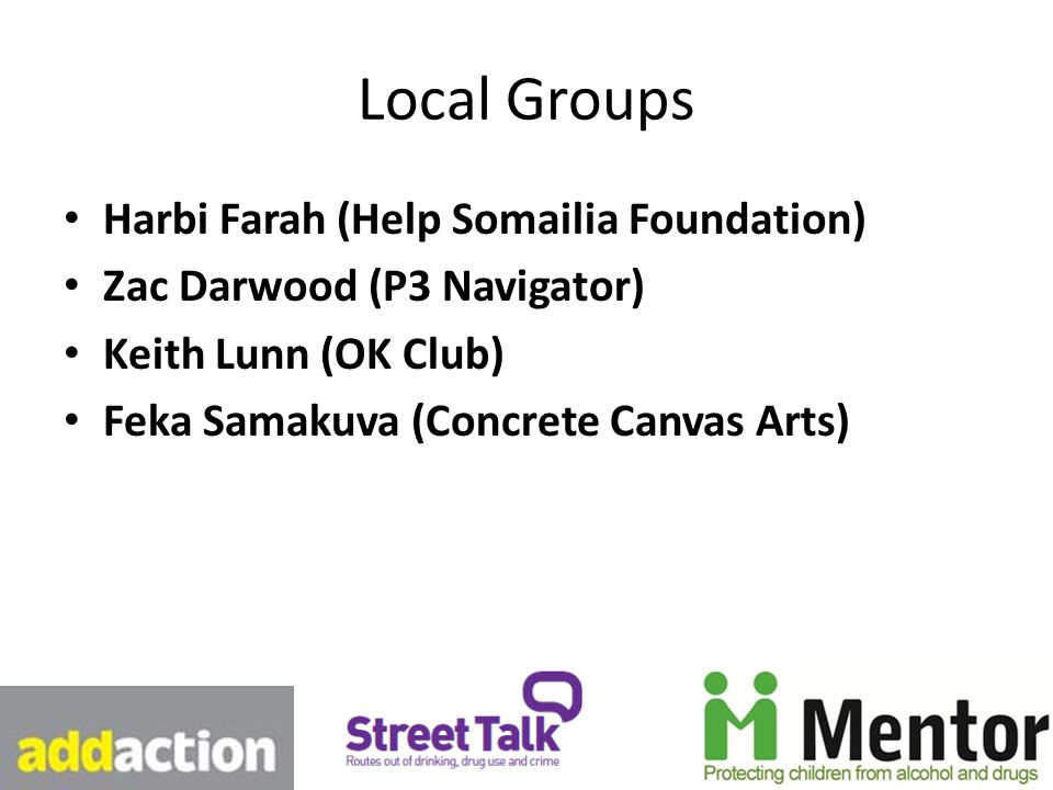 Local Groups Harbi Farah (Help Somailia Foundation) Zac Darwood (P3 Navigator) Keith Lunn (OK Club) Feka Samakuva (Concrete Canvas Arts)