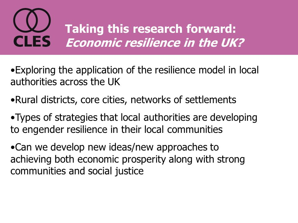 Taking this research forward: Economic resilience in the UK.