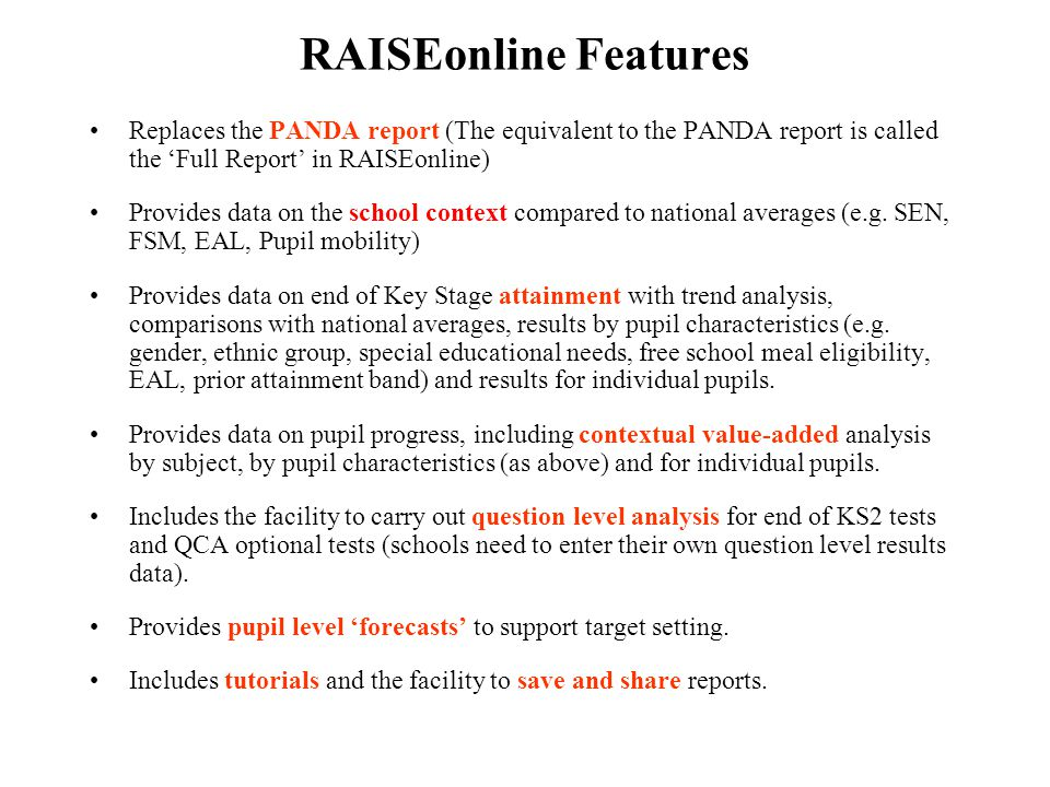 RAISEonline Features Replaces the PANDA report (The equivalent to the PANDA report is called the 'Full Report' in RAISEonline) Provides data on the sc