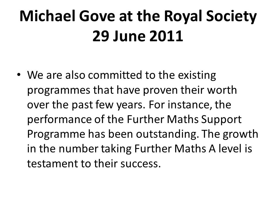 Michael Gove at the Royal Society 29 June 2011 We are also committed to the existing programmes that have proven their worth over the past few years.