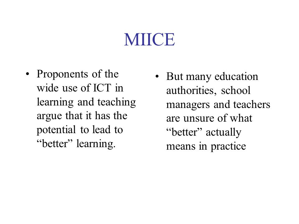 """MIICE Proponents of the wide use of ICT in learning and teaching argue that it has the potential to lead to """"better"""" learning. But many education auth"""