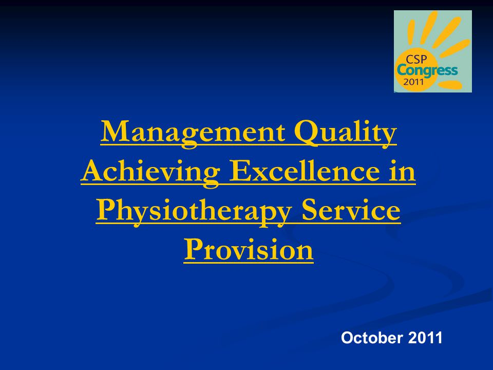 Management Quality Achieving Excellence in Physiotherapy Service Provision October 2011
