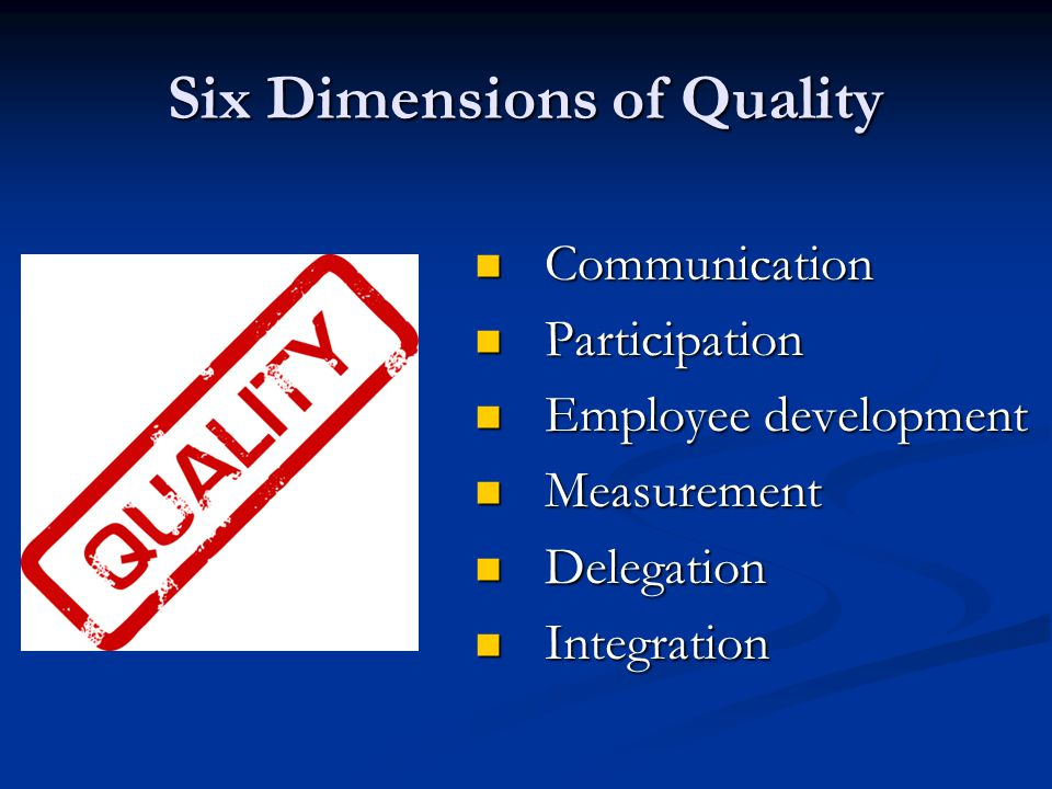 Six Dimensions of Quality Communication Communication Participation Participation Employee development Employee development Measurement Measurement Delegation Delegation Integration Integration