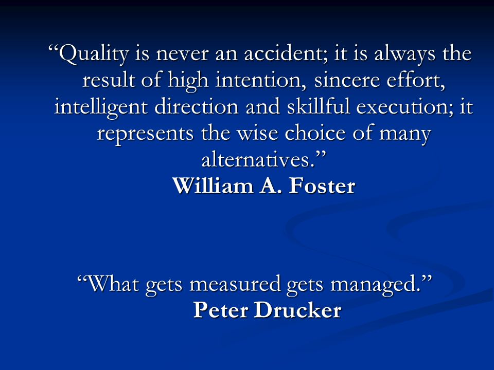 """Quality is never an accident; it is always the result of high intention, sincere effort, intelligent direction and skillful execution; it represents"