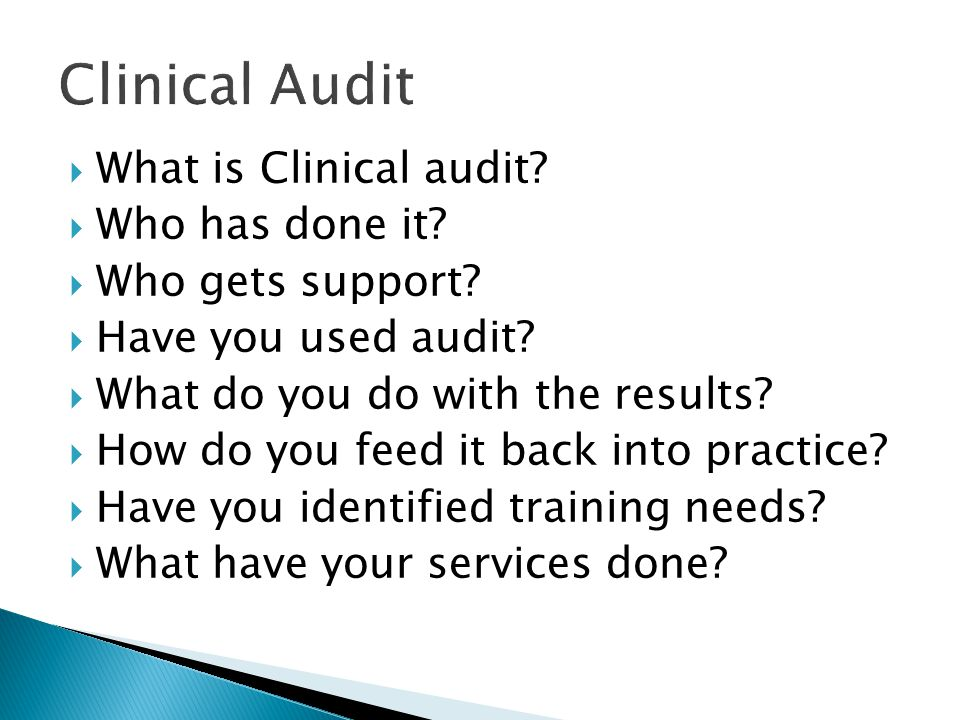 Clinical Audit  What is Clinical audit?  Who has done it?  Who gets support?  Have you used audit?  What do you do with the results?  How do you