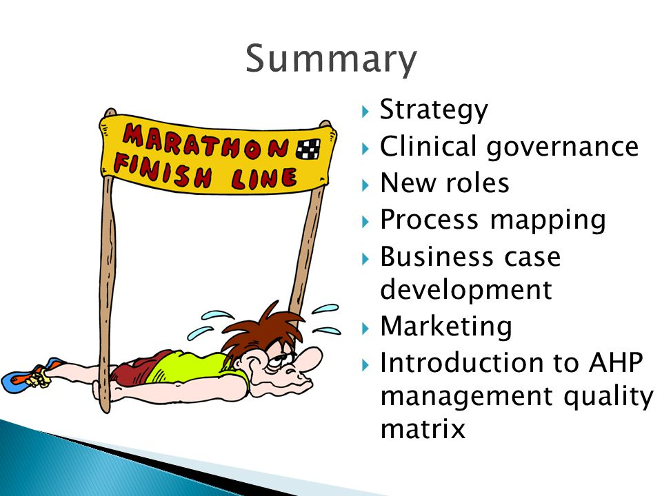 Summary  Strategy  Clinical governance  New roles  Process mapping  Business case development  Marketing  Introduction to AHP management qualit