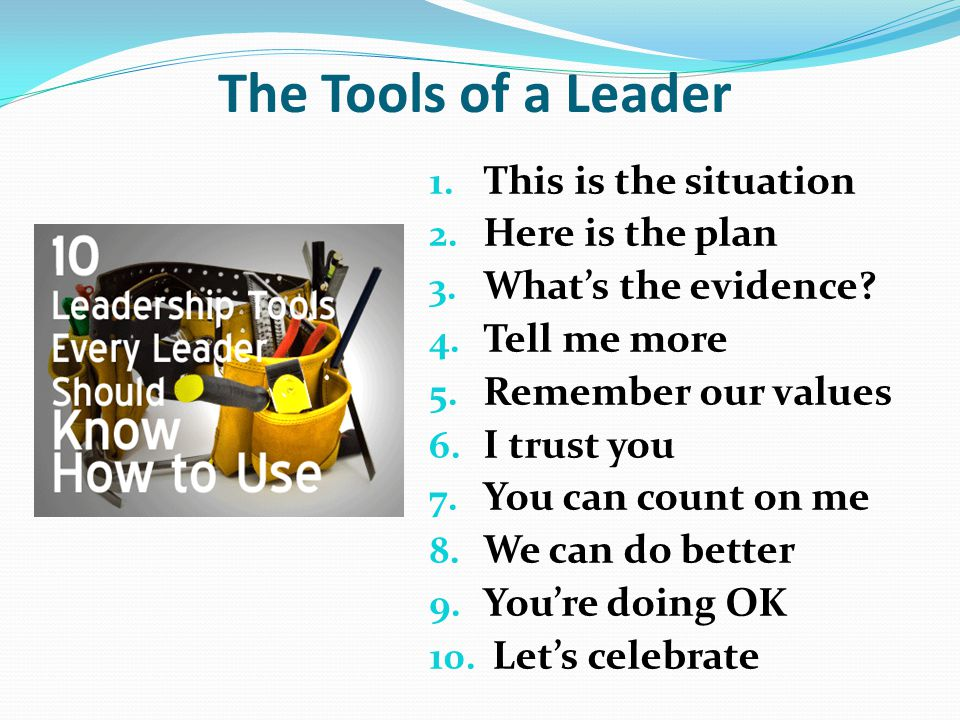 The Tools of a Leader 1. This is the situation 2.