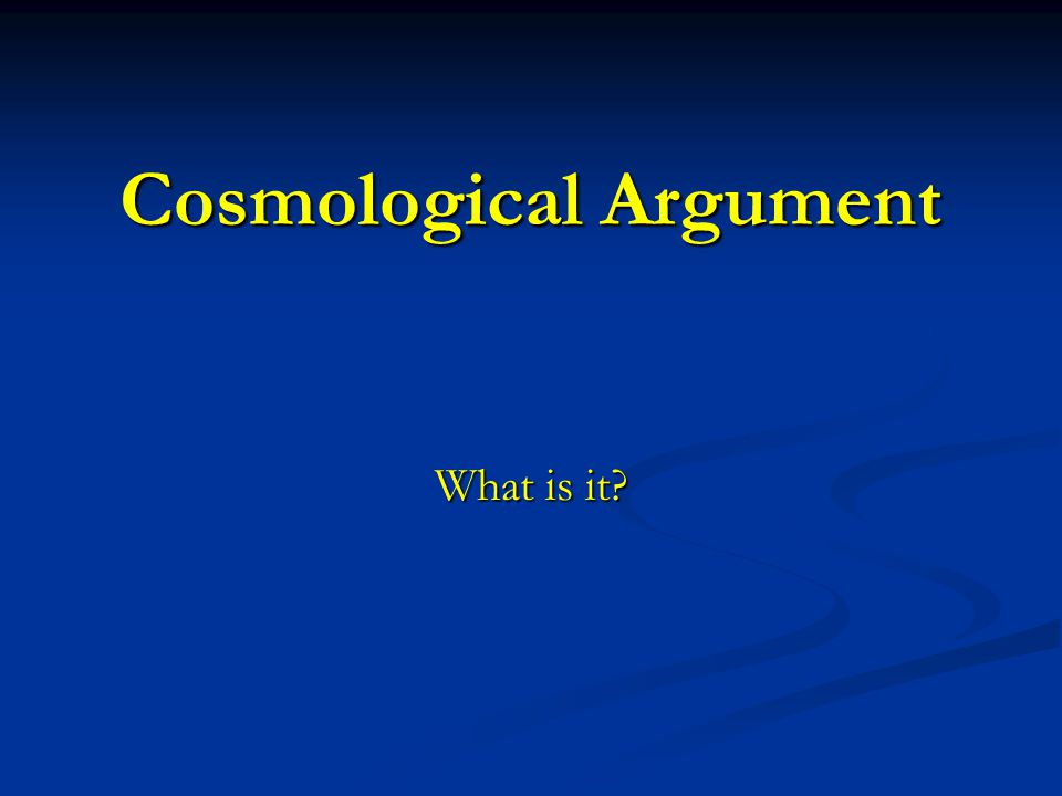 Cosmological Argument What is it?