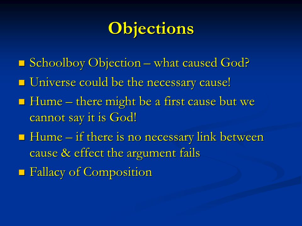 Objections Schoolboy Objection – what caused God. Schoolboy Objection – what caused God.