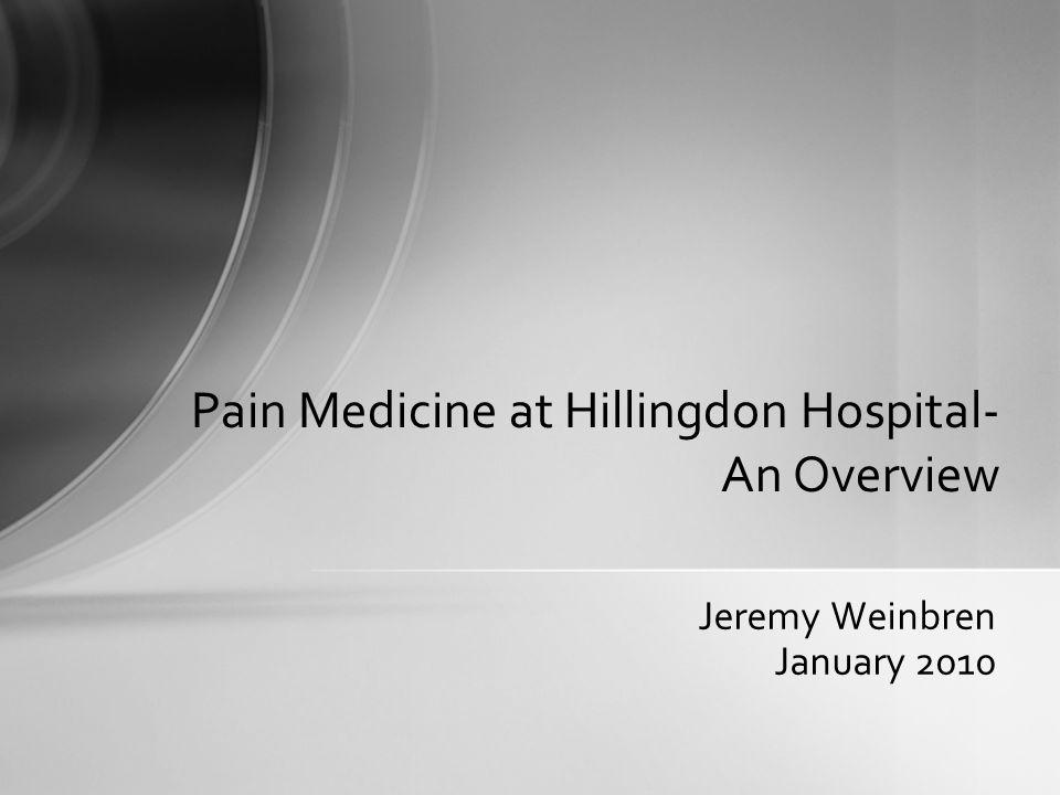 Jeremy Weinbren January 2010 Pain Medicine at Hillingdon Hospital- An Overview