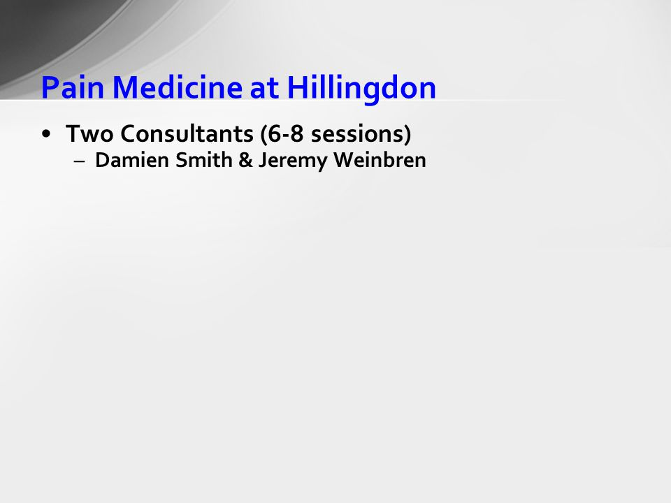 Pain Medicine at Hillingdon Two Consultants (6-8 sessions) –Damien Smith & Jeremy Weinbren