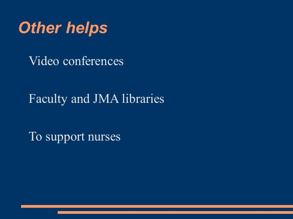 Other helps Video conferences Faculty and JMA libraries To support nurses