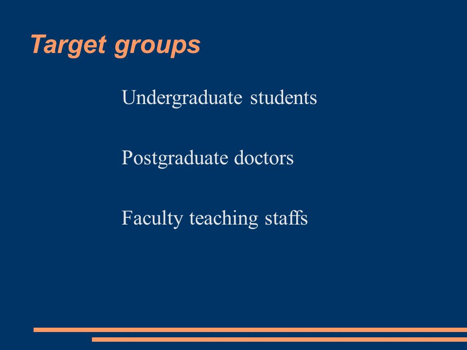 Target groups Undergraduate students Postgraduate doctors Faculty teaching staffs