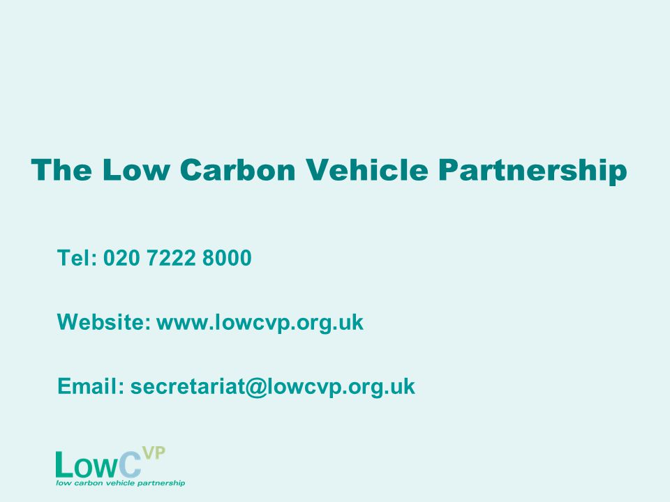 The Low Carbon Vehicle Partnership Tel: 020 7222 8000 Website: www.lowcvp.org.uk Email: secretariat@lowcvp.org.uk