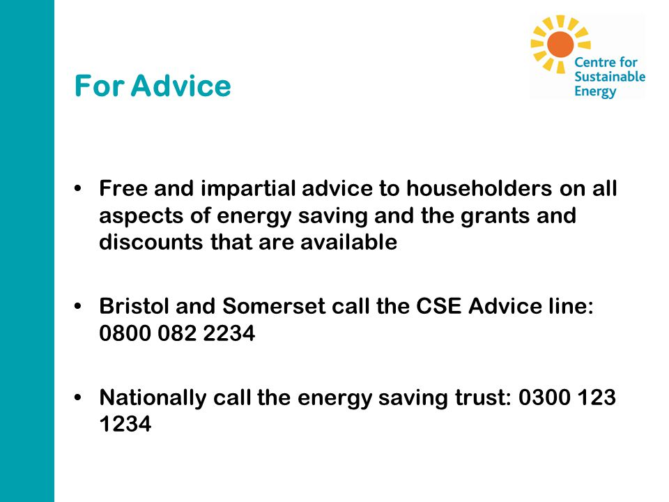 For Advice Free and impartial advice to householders on all aspects of energy saving and the grants and discounts that are available Bristol and Somer