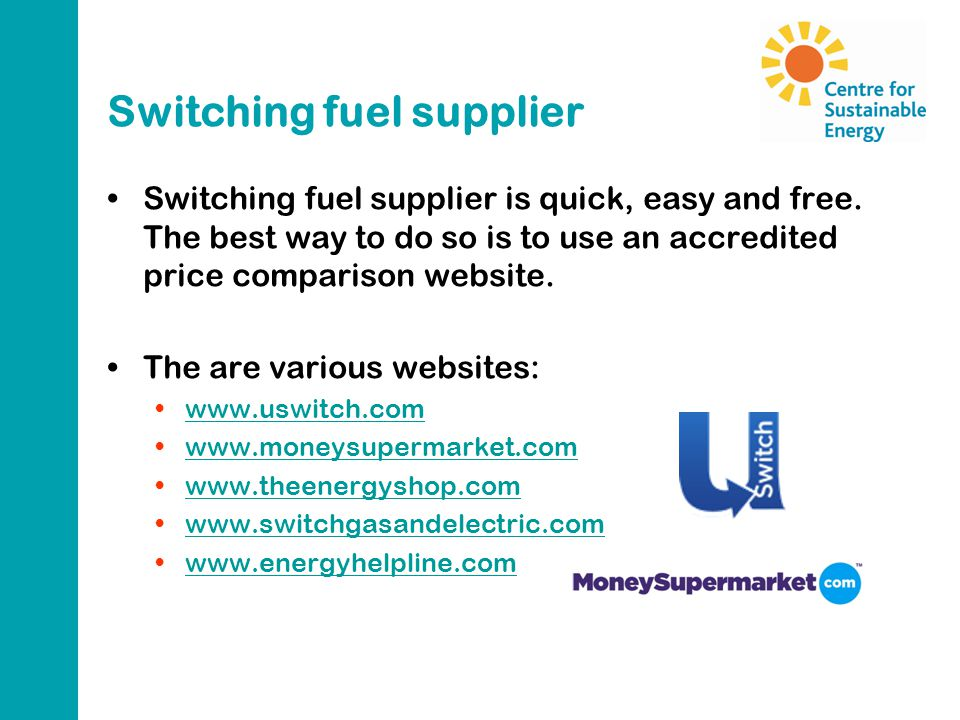 Switching fuel supplier Switching fuel supplier is quick, easy and free. The best way to do so is to use an accredited price comparison website. The a