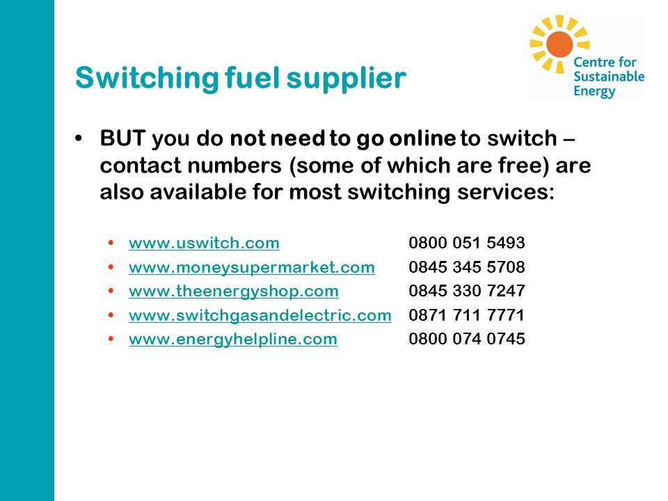 Switching fuel supplier BUT you do not need to go online to switch – contact numbers (some of which are free) are also available for most switching se