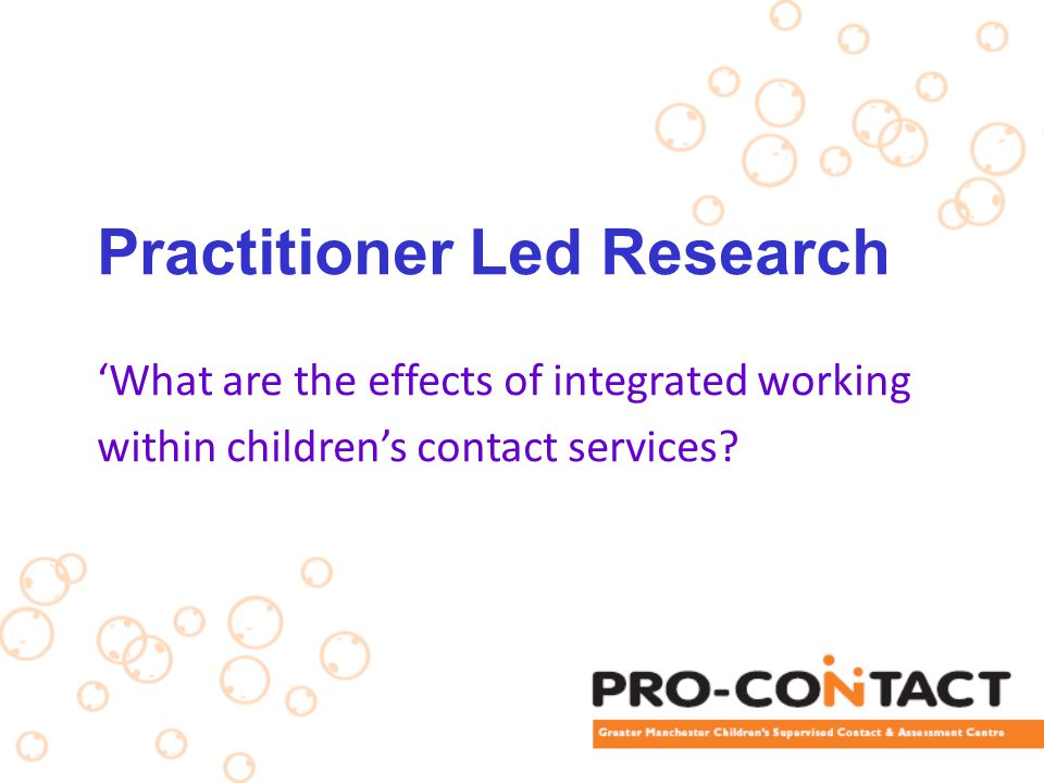 Practitioner Led Research 'What are the effects of integrated working within children's contact services?