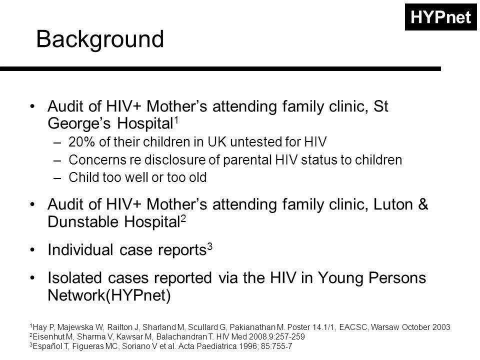 HYPnet Aim To describe the clinical features and modes of presentation in adolescents with vertically acquired HIV infection diagnosed late (≥13yrs) in the UK or Ireland