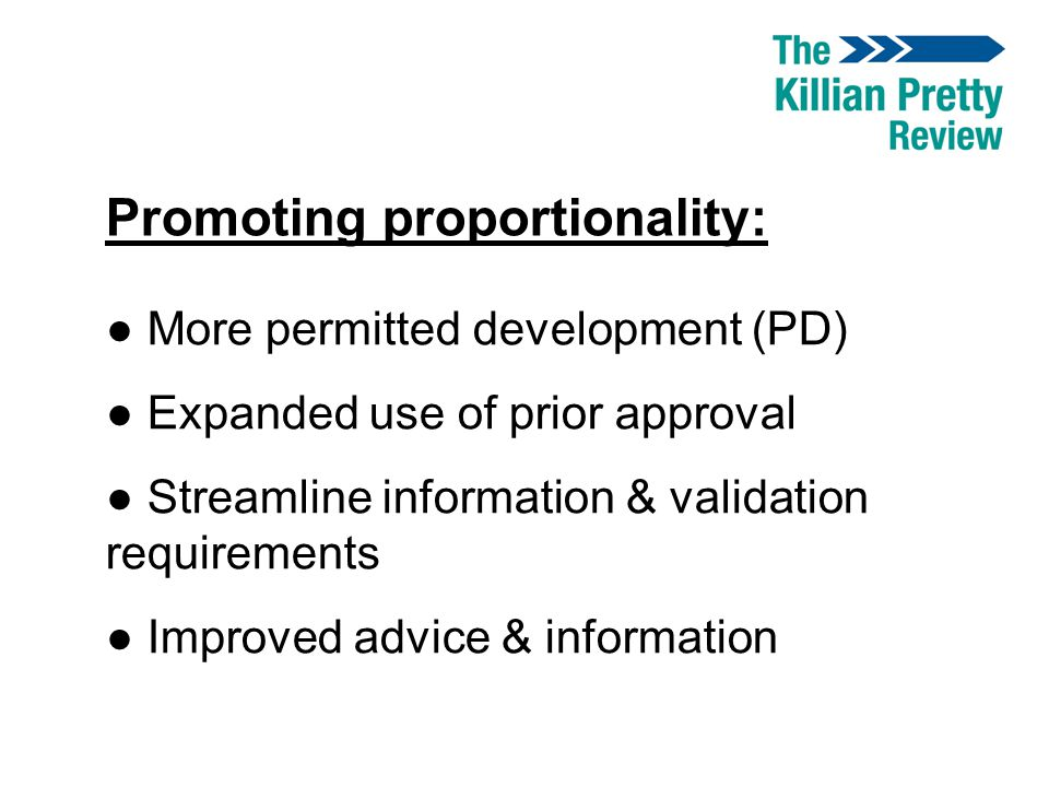 Promoting proportionality: ● More permitted development (PD) ● Expanded use of prior approval ● Streamline information & validation requirements ● Imp