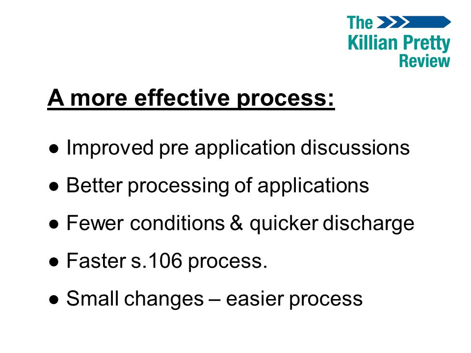 A more effective process: ● Improved pre application discussions ● Better processing of applications ● Fewer conditions & quicker discharge ● Faster s