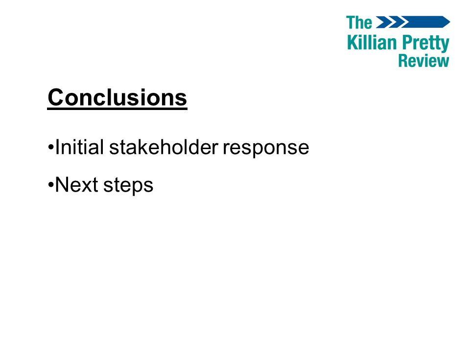 Conclusions Initial stakeholder response Next steps