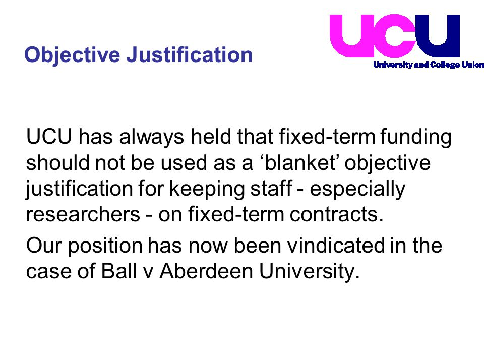 UCU has always held that fixed-term funding should not be used as a 'blanket' objective justification for keeping staff - especially researchers - on fixed-term contracts.