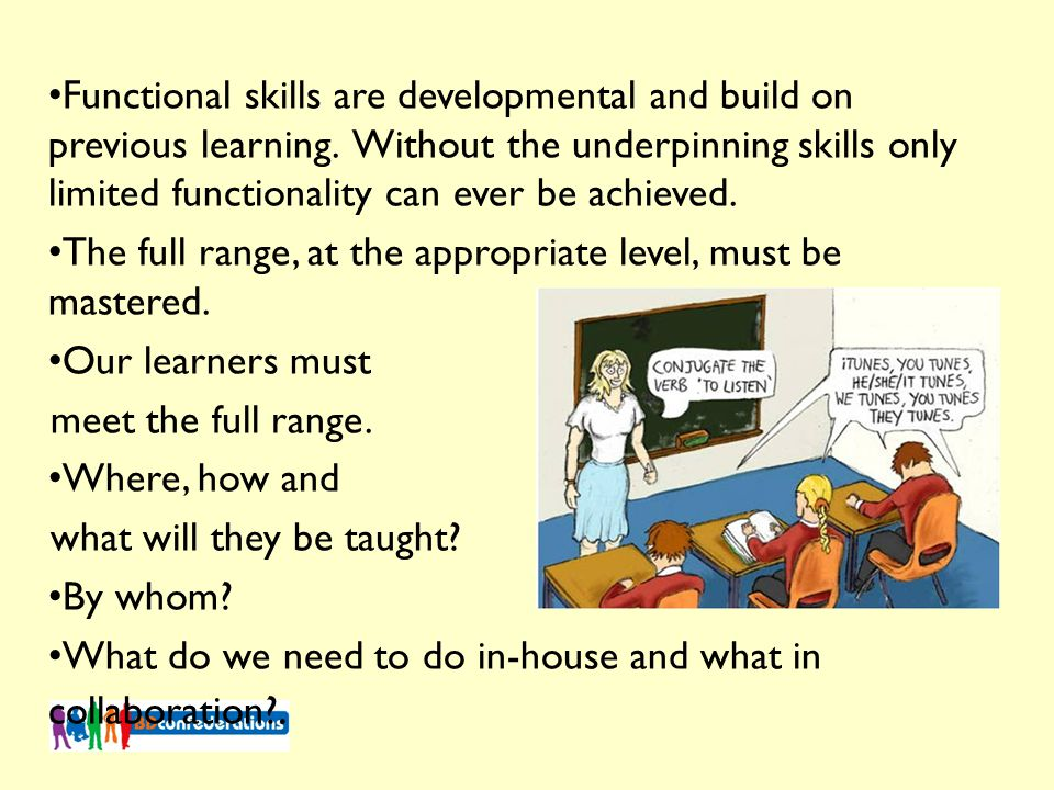 Functional skills are developmental and build on previous learning.