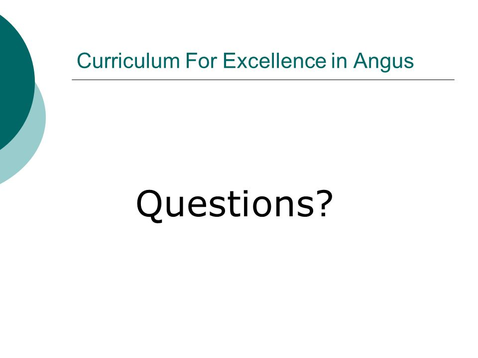 Curriculum For Excellence in Angus Questions?
