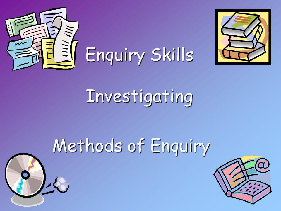 Enquiry Skills Investigating Methods o oo of Enquiry