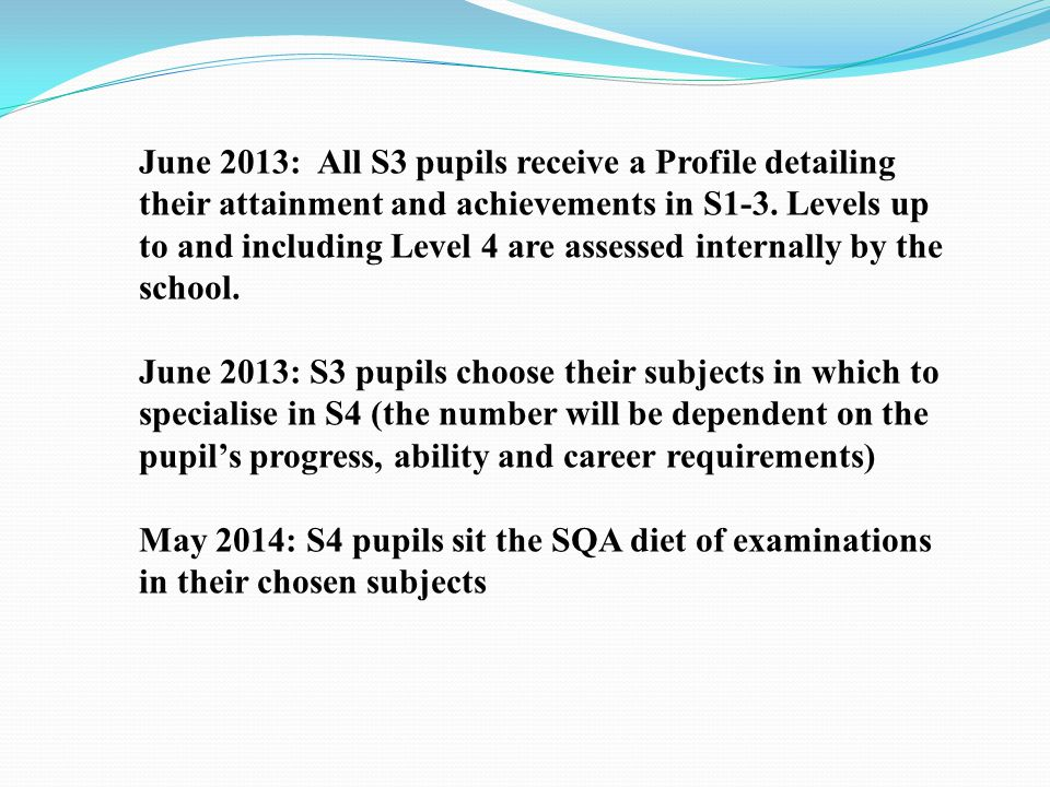 June 2013: All S3 pupils receive a Profile detailing their attainment and achievements in S1-3.