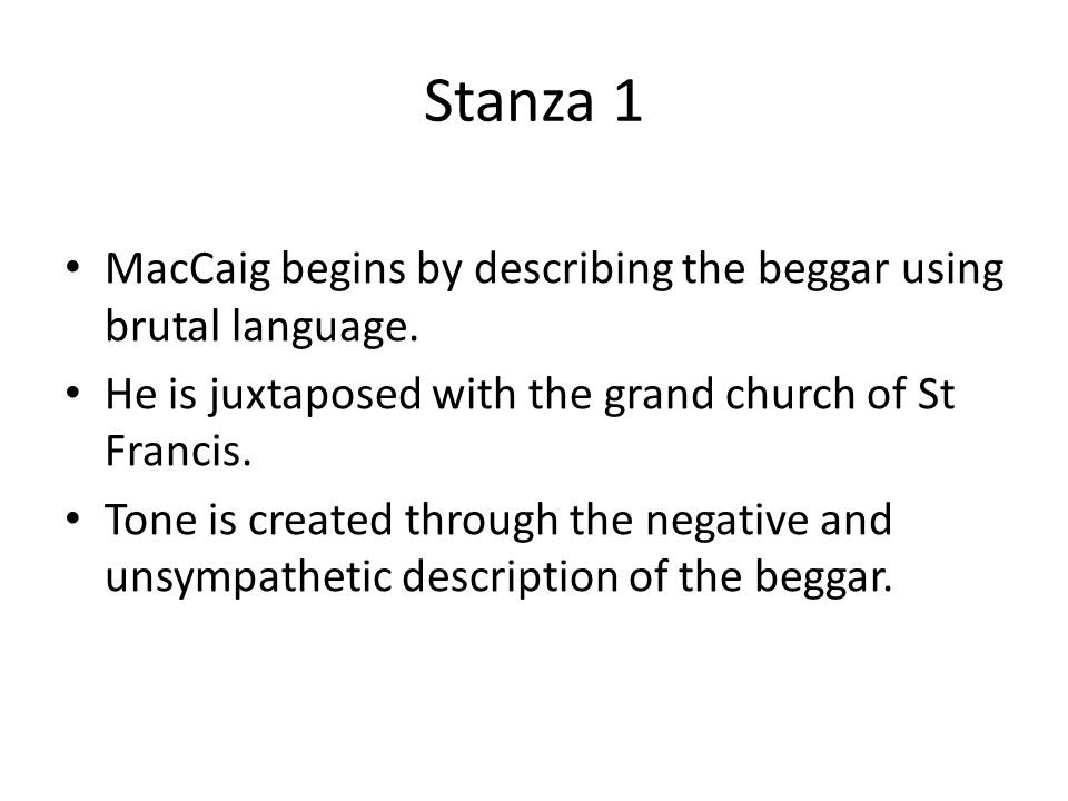 Stanza 1 MacCaig begins by describing the beggar using brutal language.