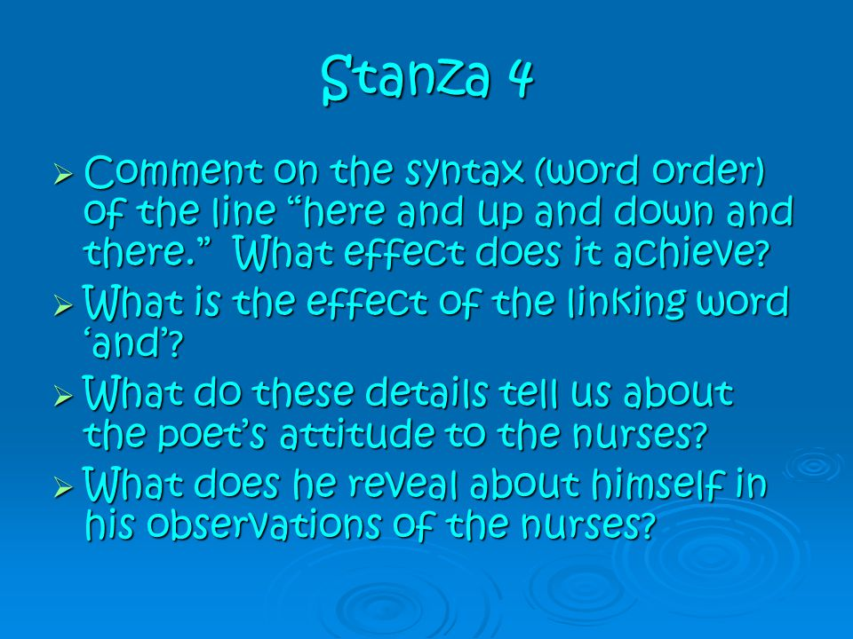 """Stanza 4  Comment on the syntax (word order) of the line """"here and up and down and there."""" What effect does it achieve?  What is the effect of the l"""