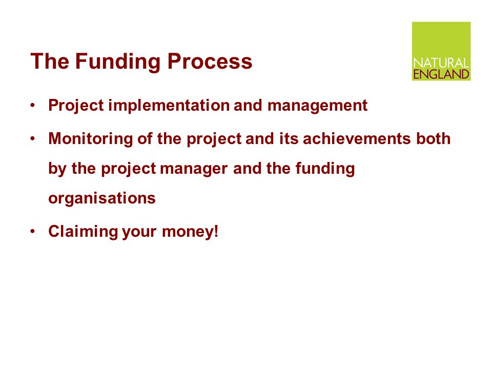 The Funding Process Project implementation and management Monitoring of the project and its achievements both by the project manager and the funding organisations Claiming your money!