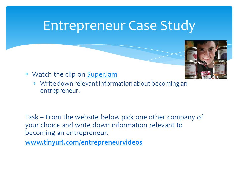  Watch the clip on SuperJamSuperJam  Write down relevant information about becoming an entrepreneur.