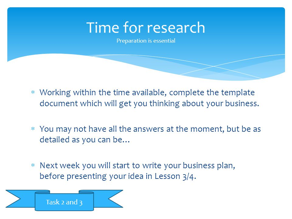  Working within the time available, complete the template document which will get you thinking about your business.