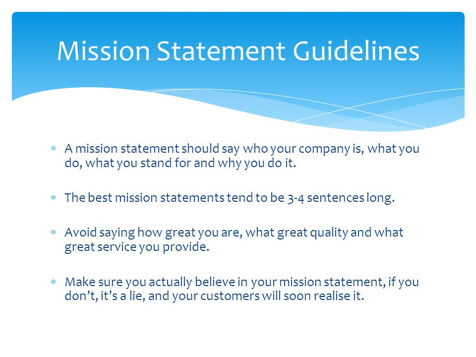  A mission statement should say who your company is, what you do, what you stand for and why you do it.