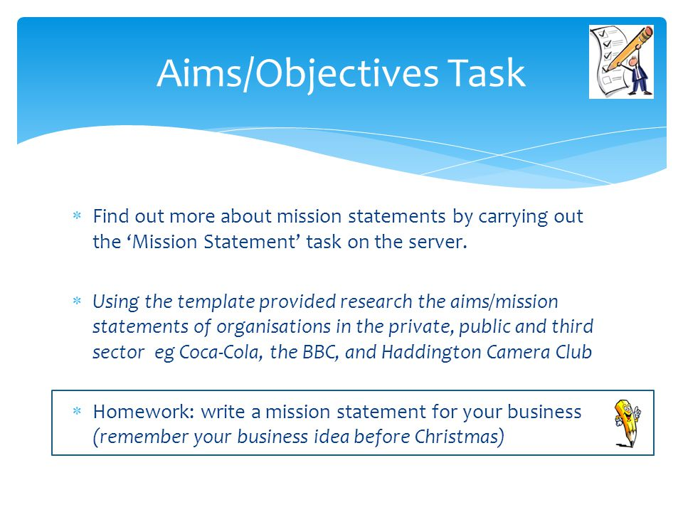  Find out more about mission statements by carrying out the 'Mission Statement' task on the server.