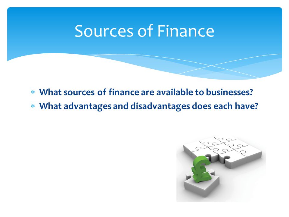  What sources of finance are available to businesses.