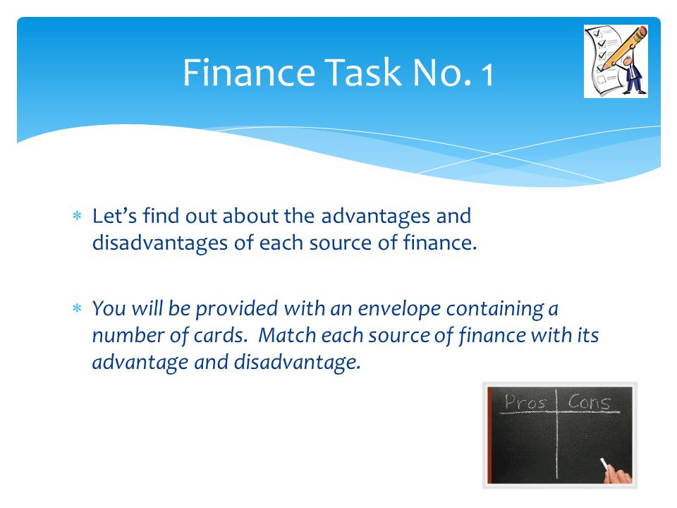  Let's find out about the advantages and disadvantages of each source of finance.