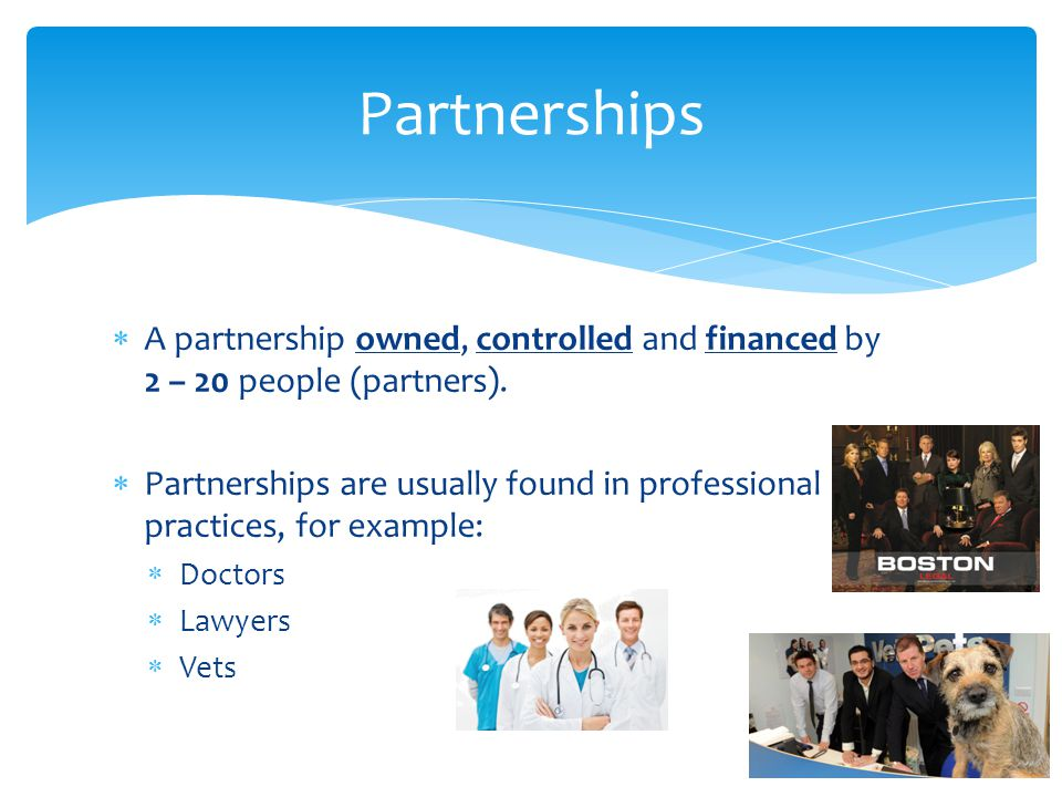  A partnership owned, controlled and financed by 2 – 20 people (partners).