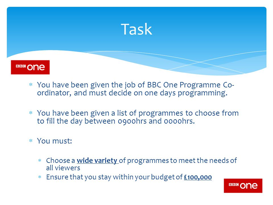 You have been given the job of BBC One Programme Co- ordinator, and must decide on one days programming.