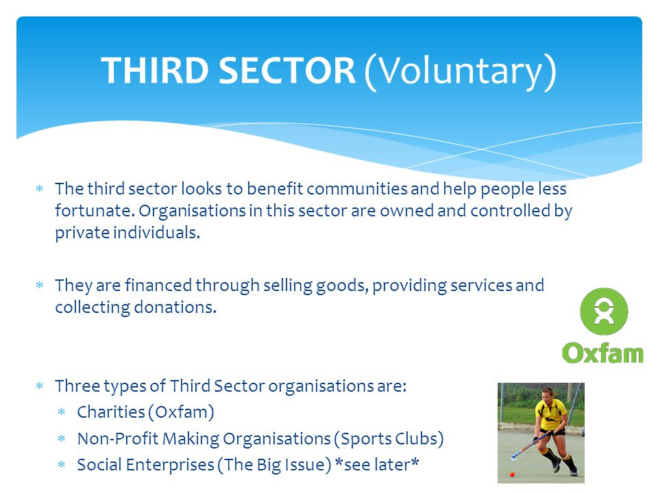  The third sector looks to benefit communities and help people less fortunate.