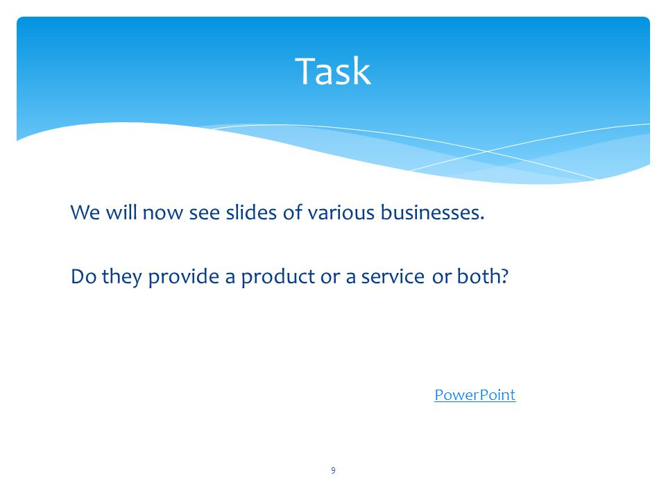We will now see slides of various businesses.Do they provide a product or a service or both.