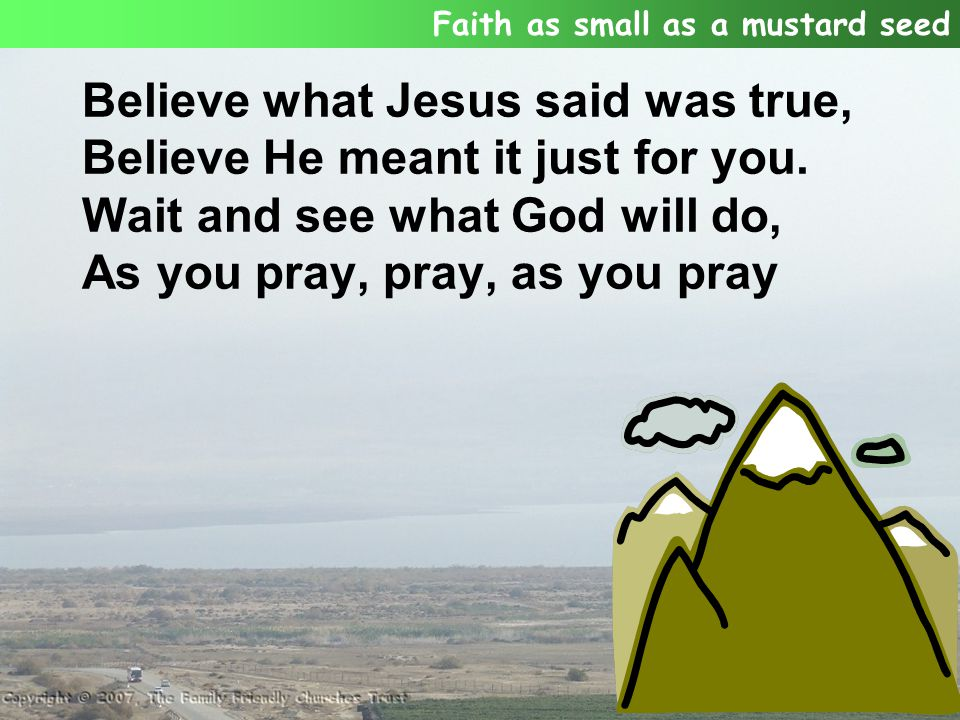 Believe what Jesus said was true, Believe He meant it just for you.