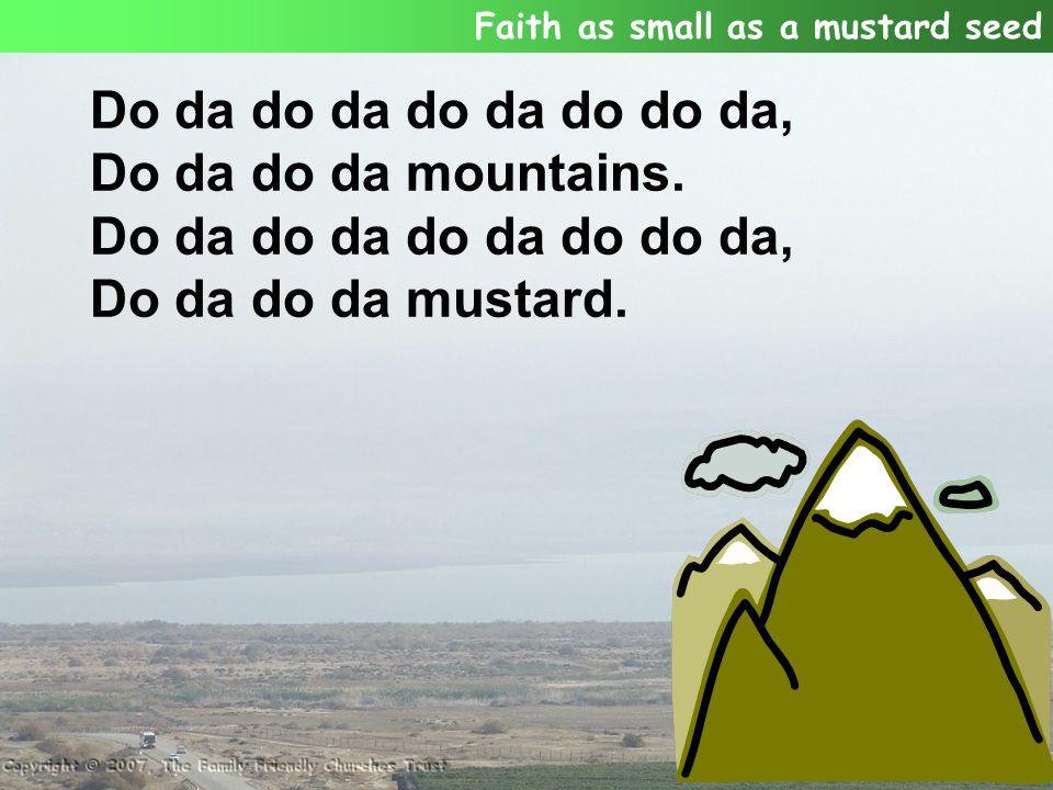 Do da do da do da do do da, Do da do da mountains.